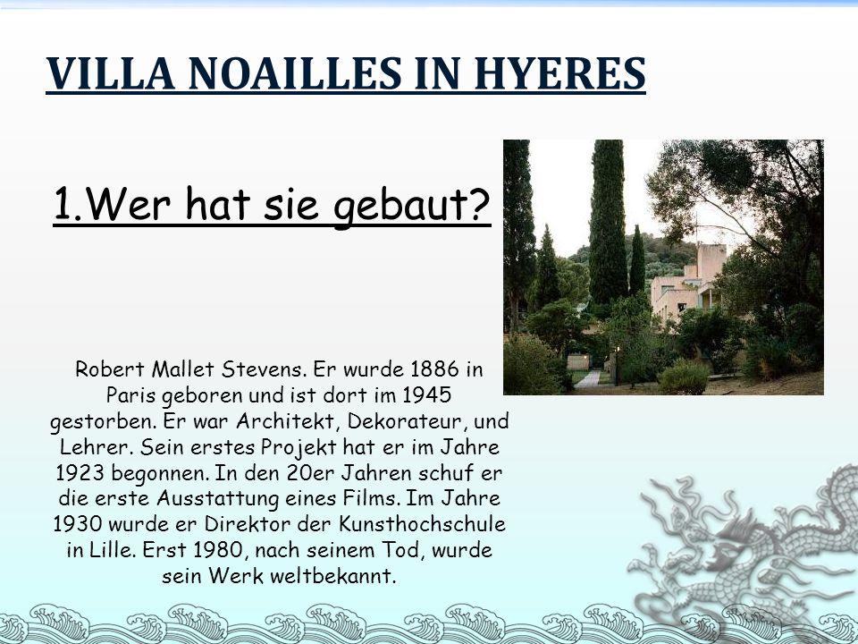 VILLA NOAILLES IN HYERES Robert Mallet Stevens. Er wurde 1886 in Paris geboren und ist dort im 1945 gestorben. Er war Architekt, Dekorateur, und Lehre