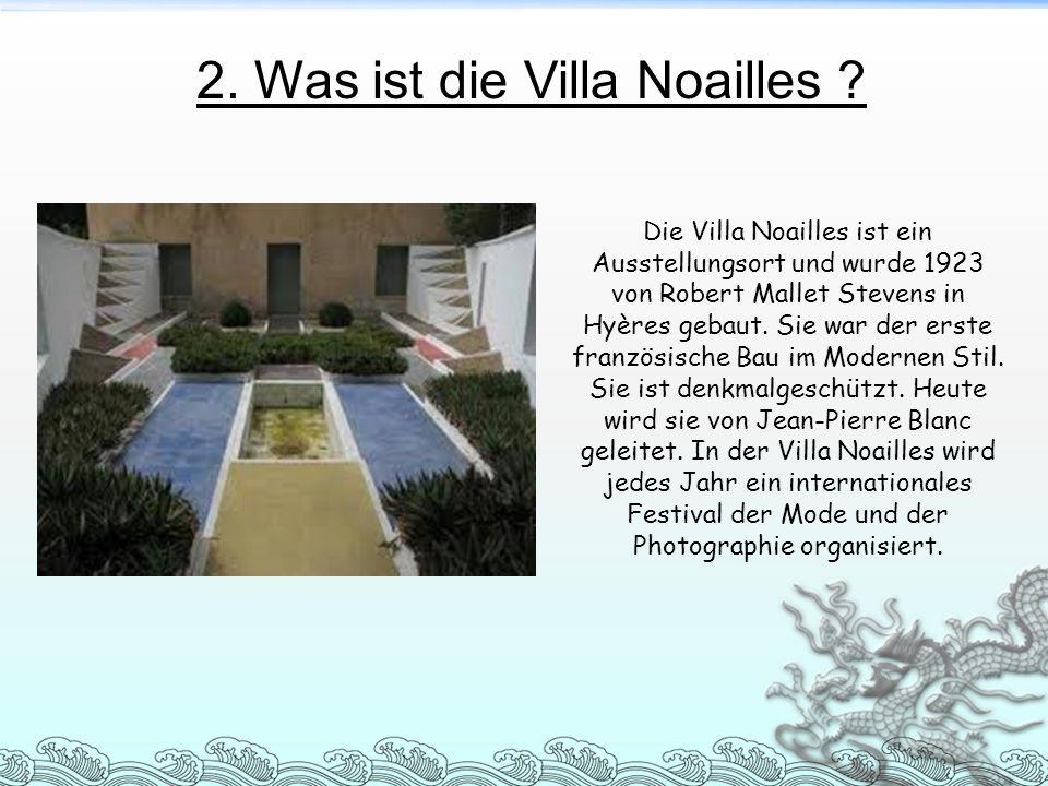 2. Was ist die Villa Noailles ? Die Villa Noailles ist ein Ausstellungsort und wurde 1923 von Robert Mallet Stevens in Hyères gebaut. Sie war der erst