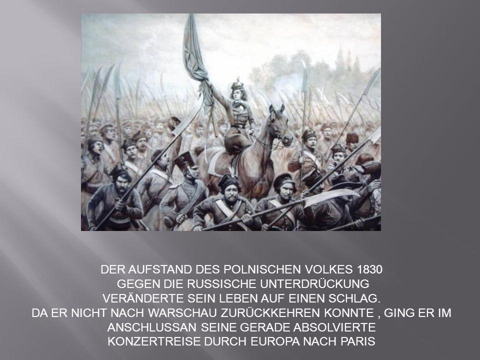 DER AUFSTAND DES POLNISCHEN VOLKES 1830 GEGEN DIE RUSSISCHE UNTERDRÜCKUNG VERÄNDERTE SEIN LEBEN AUF EINEN SCHLAG. DA ER NICHT NACH WARSCHAU ZURÜCKKEHR