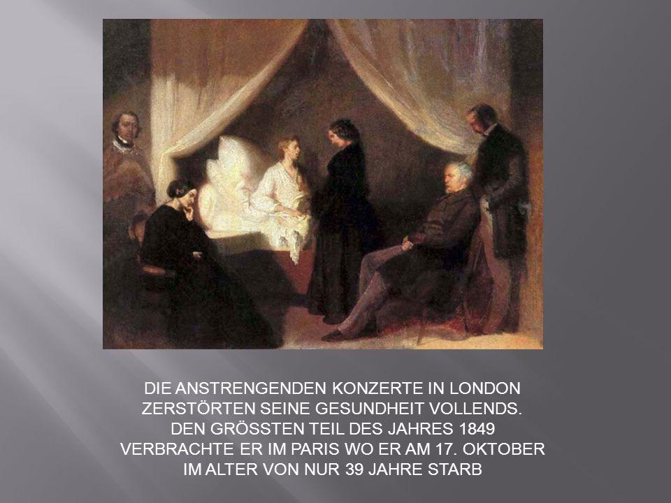 DIE ANSTRENGENDEN KONZERTE IN LONDON ZERSTÖRTEN SEINE GESUNDHEIT VOLLENDS. DEN GRÖSSTEN TEIL DES JAHRES 1849 VERBRACHTE ER IM PARIS WO ER AM 17. OKTOB