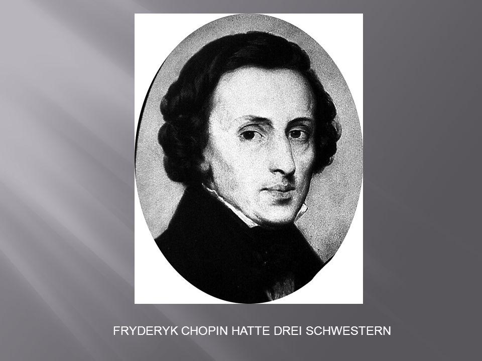 FRYDERYK CHOPIN HATTE DREI SCHWESTERN