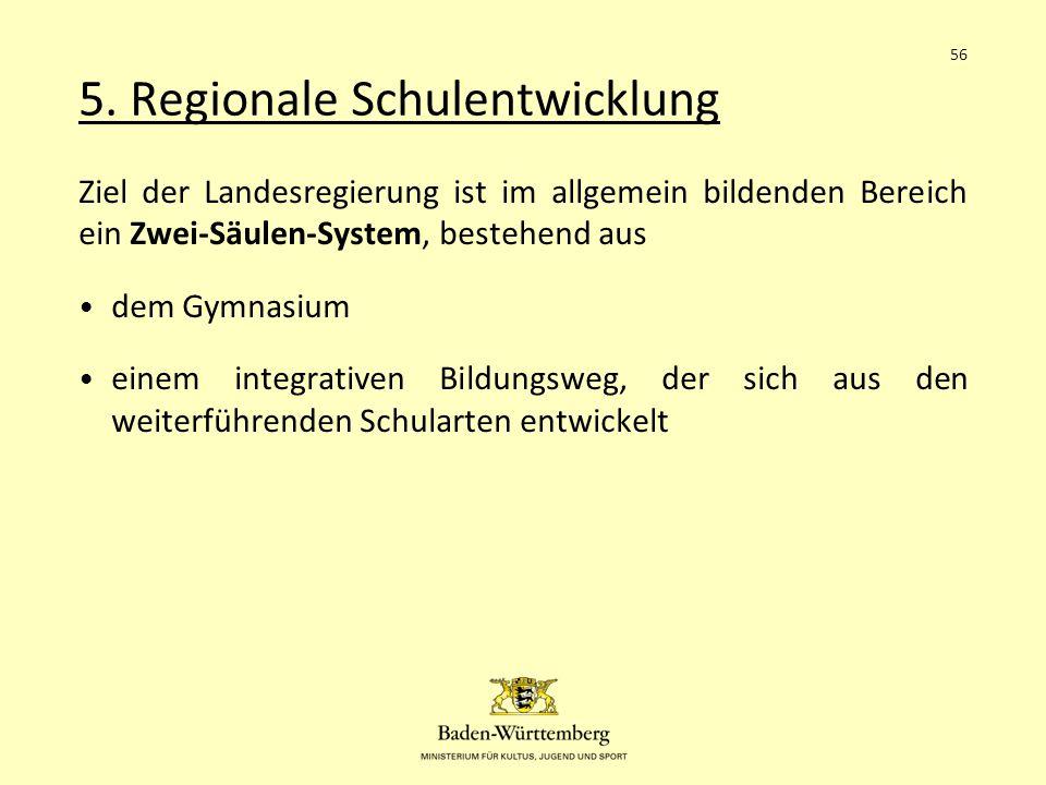 5. Regionale Schulentwicklung Ziel der Landesregierung ist im allgemein bildenden Bereich ein Zwei-Säulen-System, bestehend aus dem Gymnasium einem in