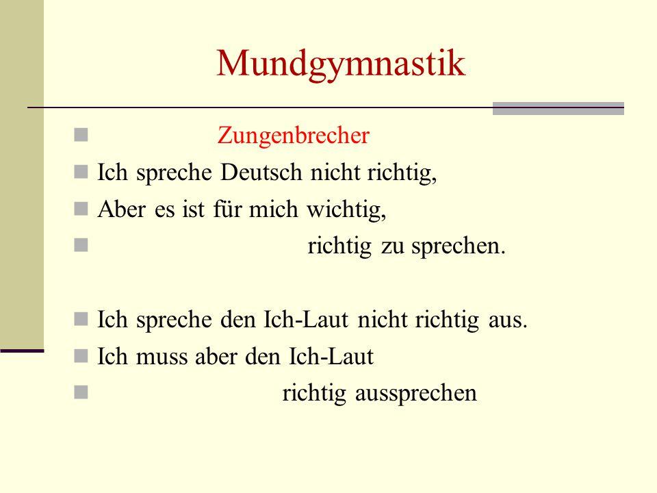 Mundgymnastik Zungenbrecher Ich spreche Deutsch nicht richtig, Aber es ist für mich wichtig, richtig zu sprechen. Ich spreche den Ich-Laut nicht richt