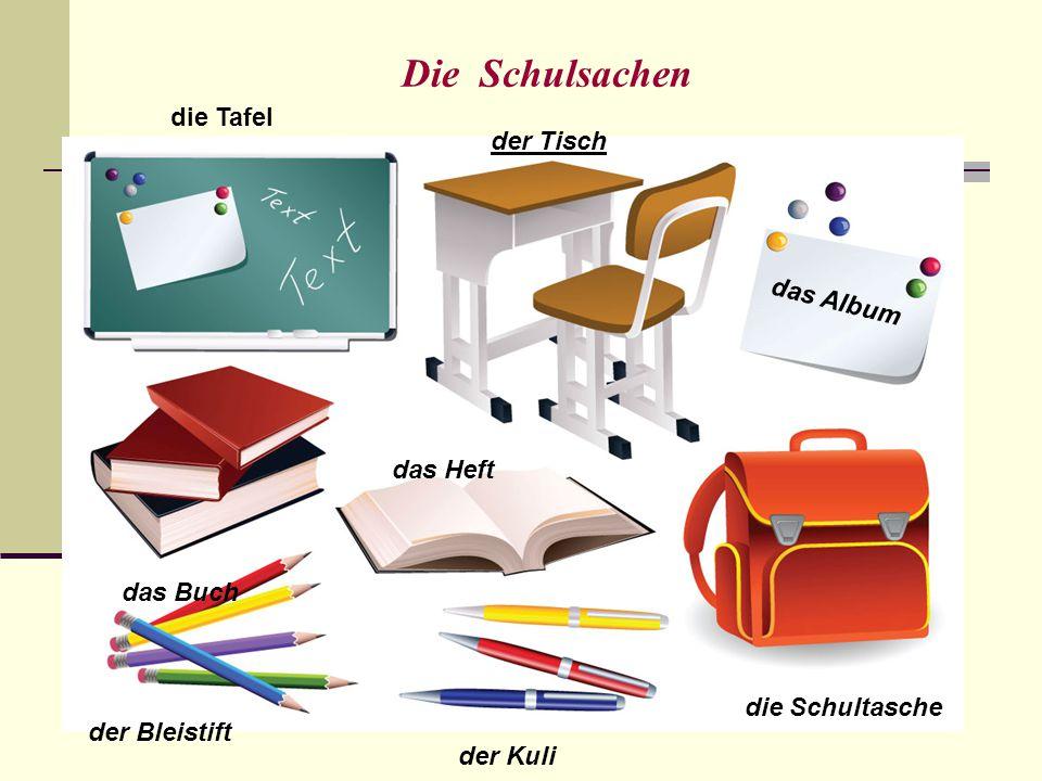 Die Schulsachen der Bleistift das Buch die Tafel der Tisch das Heft der Kuli die Schultasche das Album