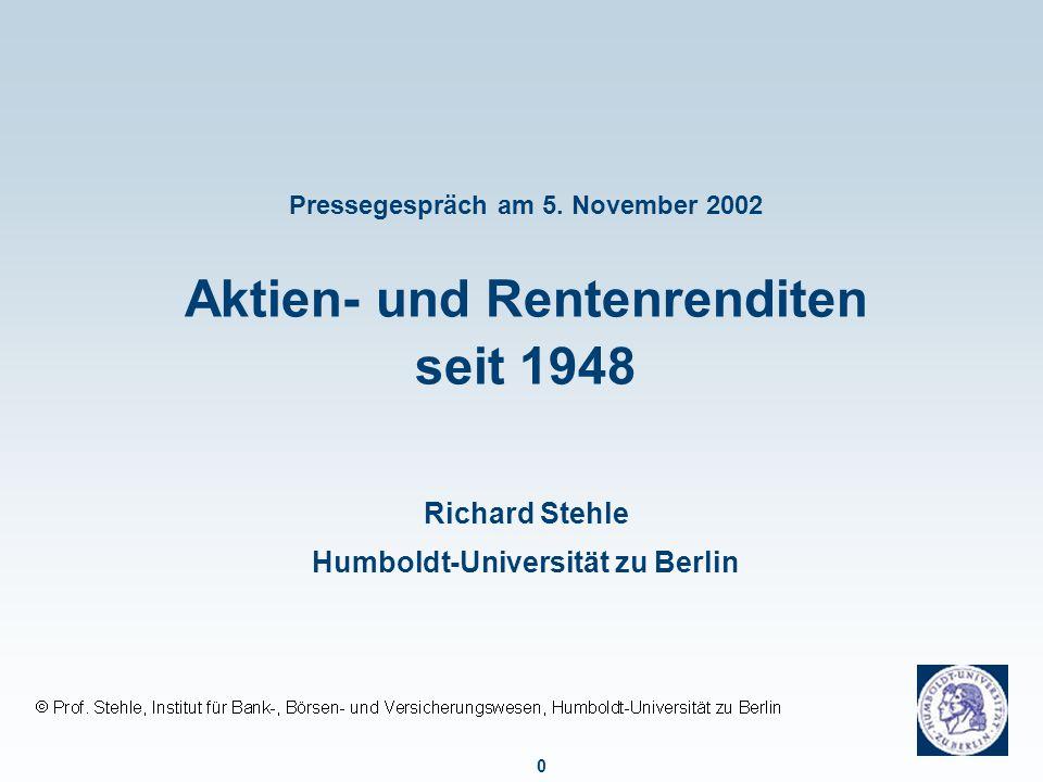 0 Pressegespräch am 5. November 2002 Aktien- und Rentenrenditen seit 1948 Richard Stehle Humboldt-Universität zu Berlin