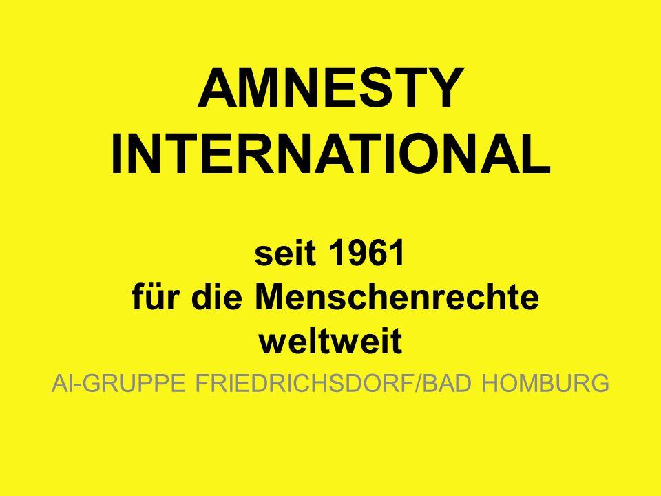 AMNESTY INTERNATIONAL seit 1961 für die Menschenrechte weltweit AI-GRUPPE FRIEDRICHSDORF/BAD HOMBURG