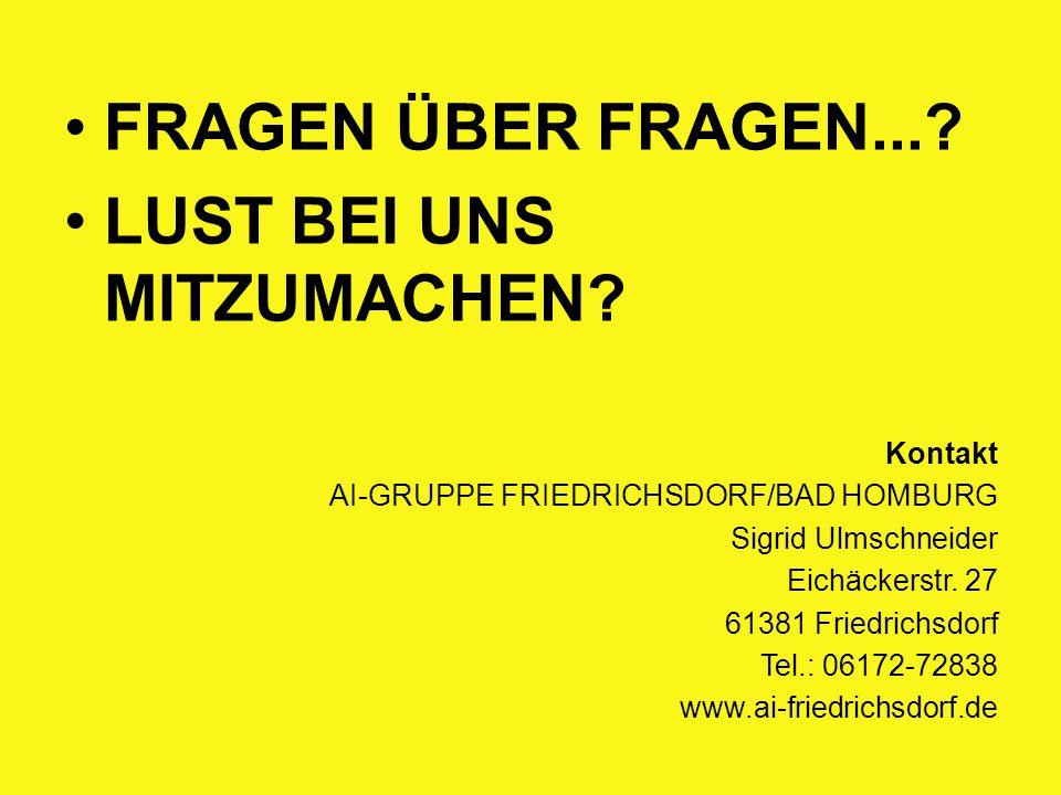 FRAGEN ÜBER FRAGEN...? LUST BEI UNS MITZUMACHEN? Kontakt AI-GRUPPE FRIEDRICHSDORF/BAD HOMBURG Sigrid Ulmschneider Eichäckerstr. 27 61381 Friedrichsdor