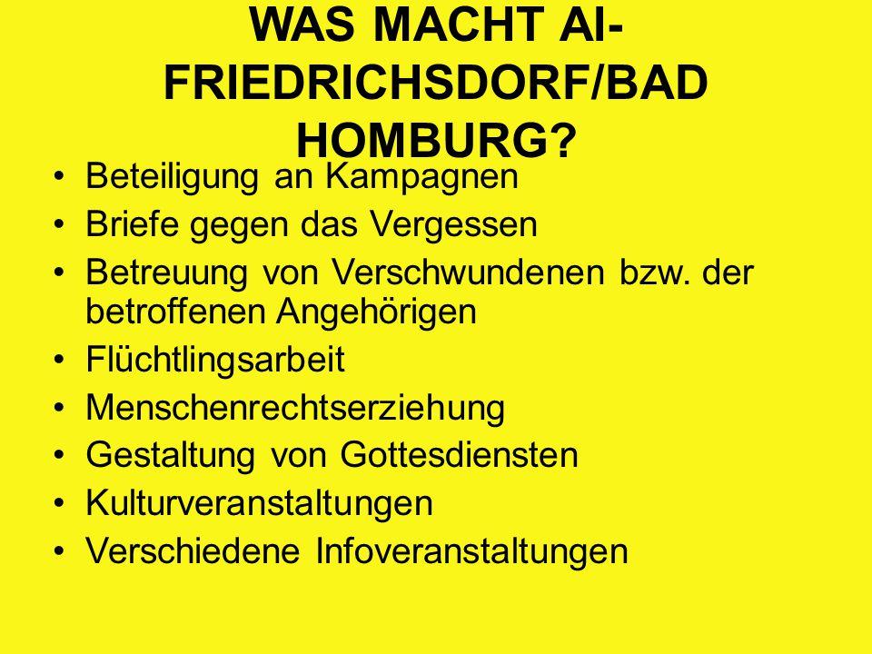 WAS MACHT AI- FRIEDRICHSDORF/BAD HOMBURG? Beteiligung an Kampagnen Briefe gegen das Vergessen Betreuung von Verschwundenen bzw. der betroffenen Angehö