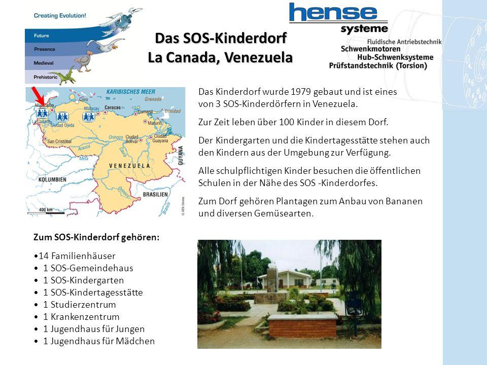 Das SOS-Kinderdorf La Canada, Venezuela Das Kinderdorf wurde 1979 gebaut und ist eines von 3 SOS-Kinderdörfern in Venezuela. Zur Zeit leben über 100 K