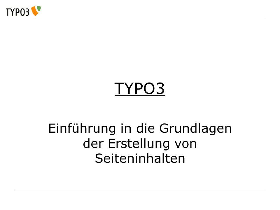 Einführung in TYPO3 TYPO3 Einführung in die Grundlagen der Erstellung von Seiteninhalten