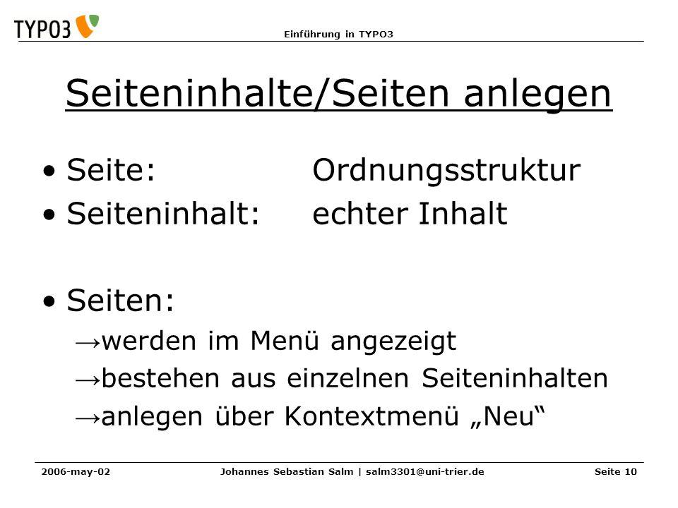 Einführung in TYPO3 2006-may-02Johannes Sebastian Salm | salm3301@uni-trier.deSeite 10 Seiteninhalte/Seiten anlegen Seite: Ordnungsstruktur Seiteninha