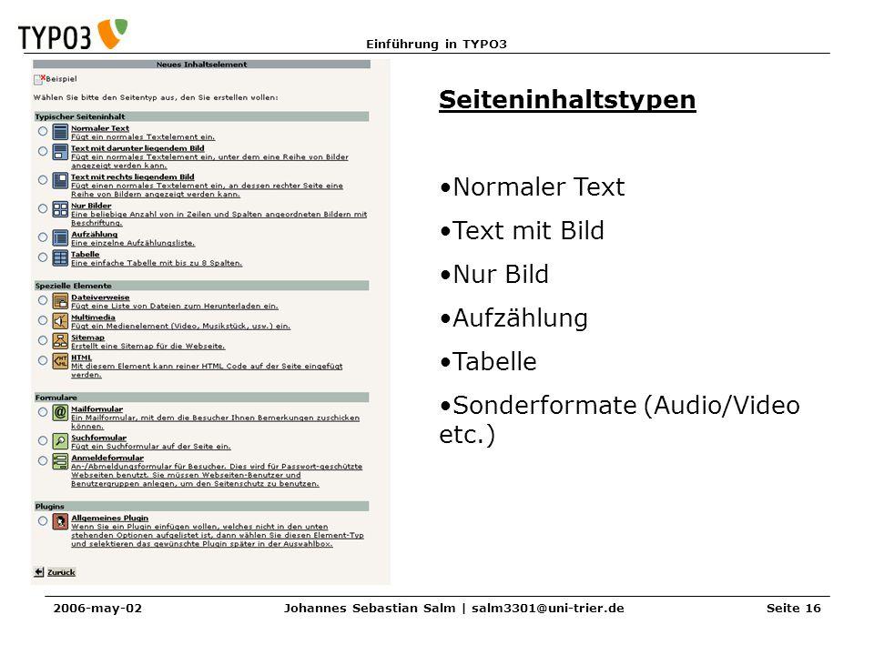 Einführung in TYPO3 2006-may-02Johannes Sebastian Salm | salm3301@uni-trier.deSeite 16 Seiteninhaltstypen Normaler Text Text mit Bild Nur Bild Aufzähl