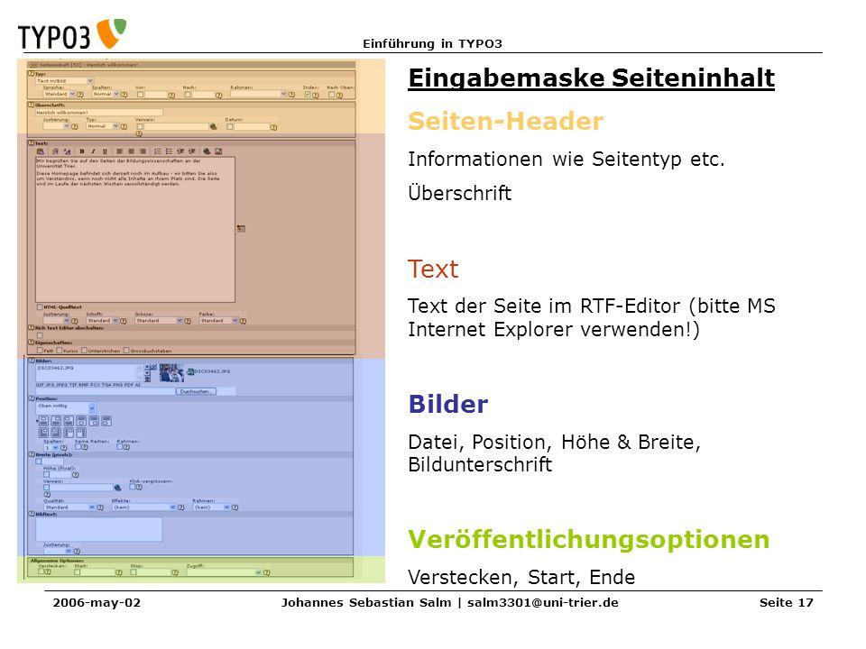 Einführung in TYPO3 2006-may-02Johannes Sebastian Salm | salm3301@uni-trier.deSeite 17 Eingabemaske Seiteninhalt Seiten-Header Informationen wie Seite