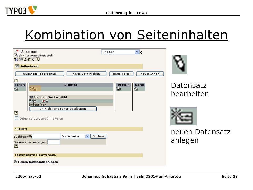 Einführung in TYPO3 2006-may-02Johannes Sebastian Salm | salm3301@uni-trier.deSeite 18 Kombination von Seiteninhalten Datensatz bearbeiten neuen Daten