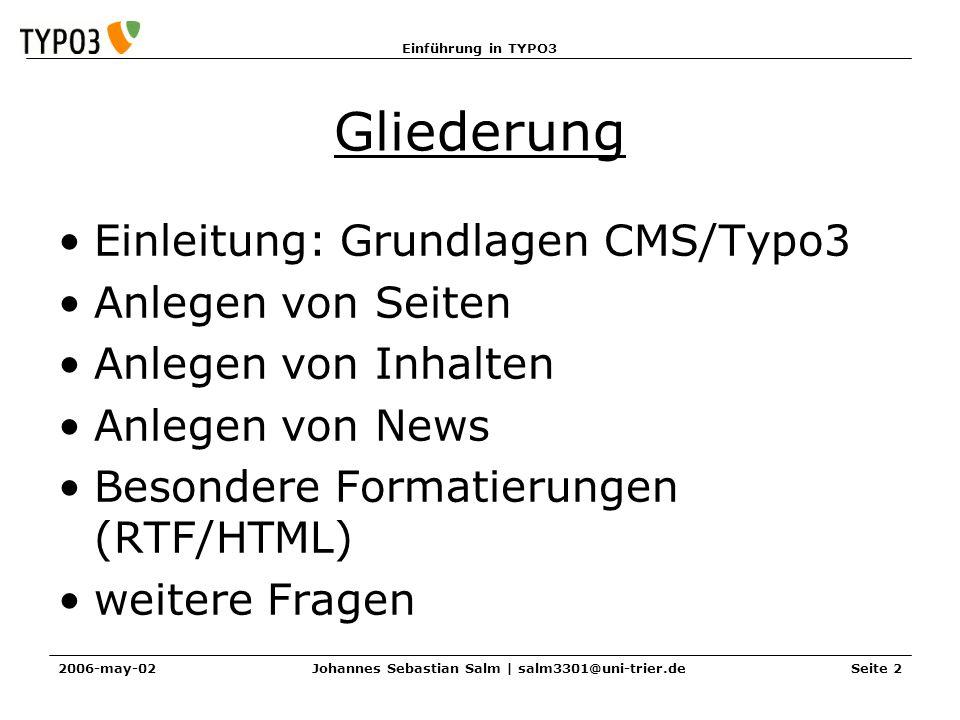 Einführung in TYPO3 2006-may-02Johannes Sebastian Salm | salm3301@uni-trier.deSeite 2 Gliederung Einleitung: Grundlagen CMS/Typo3 Anlegen von Seiten A