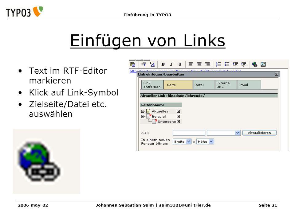 Einführung in TYPO3 2006-may-02Johannes Sebastian Salm | salm3301@uni-trier.deSeite 21 Einfügen von Links Text im RTF-Editor markieren Klick auf Link-