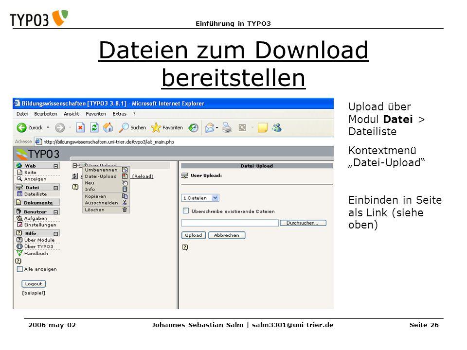 Einführung in TYPO3 2006-may-02Johannes Sebastian Salm | salm3301@uni-trier.deSeite 26 Dateien zum Download bereitstellen Upload über Modul Datei > Da
