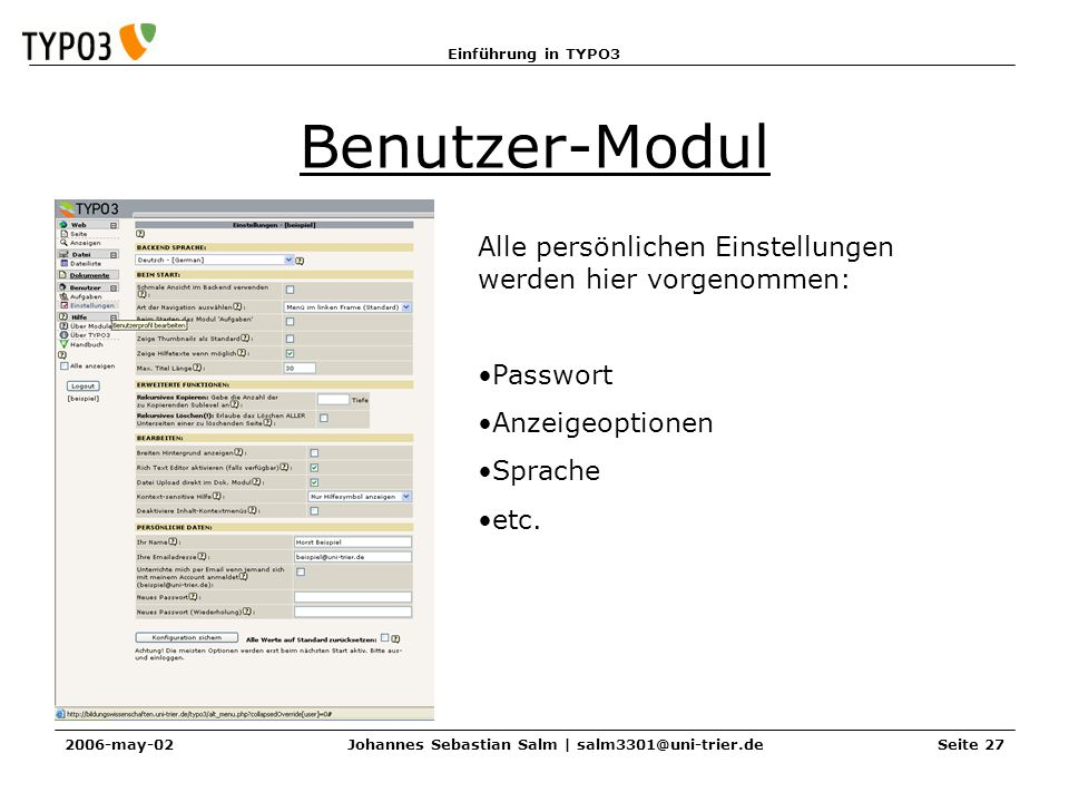 Einführung in TYPO3 2006-may-02Johannes Sebastian Salm | salm3301@uni-trier.deSeite 27 Benutzer-Modul Alle persönlichen Einstellungen werden hier vorg