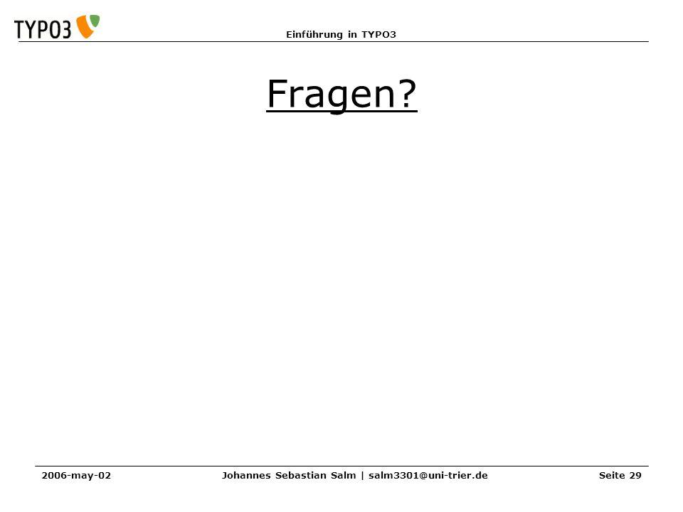 Einführung in TYPO3 2006-may-02Johannes Sebastian Salm | salm3301@uni-trier.deSeite 29 Fragen?