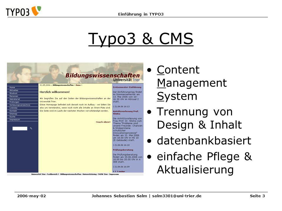 Einführung in TYPO3 2006-may-02Johannes Sebastian Salm | salm3301@uni-trier.deSeite 3 Typo3 & CMS Content Management System Trennung von Design & Inha