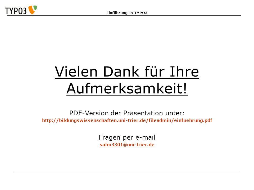 Einführung in TYPO3 Vielen Dank für Ihre Aufmerksamkeit! PDF-Version der Präsentation unter: http://bildungswissenschaften.uni-trier.de/fileadmin/einf