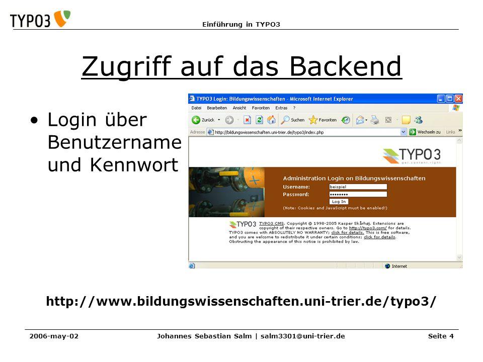 Einführung in TYPO3 2006-may-02Johannes Sebastian Salm | salm3301@uni-trier.deSeite 4 Zugriff auf das Backend Login über Benutzername und Kennwort htt