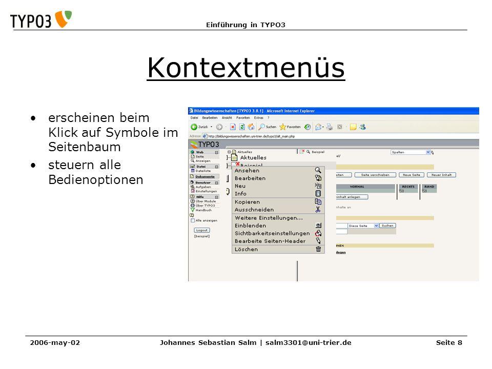 Einführung in TYPO3 2006-may-02Johannes Sebastian Salm | salm3301@uni-trier.deSeite 8 Kontextmenüs erscheinen beim Klick auf Symbole im Seitenbaum steuern alle Bedienoptionen