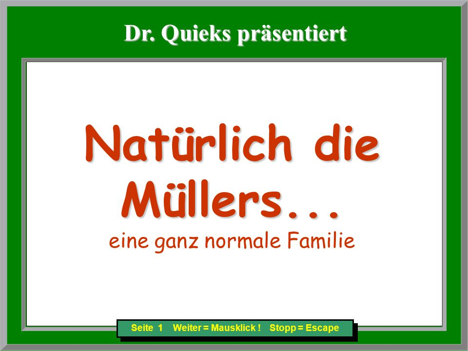 Seite 1 Weiter = Mausklick . Stopp = Escape Natürlich die Müllers...