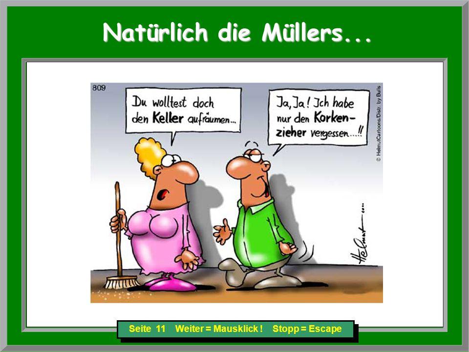 Seite 11 Weiter = Mausklick ! Stopp = Escape Natürlich die Müllers... Natürlich die Müllers...