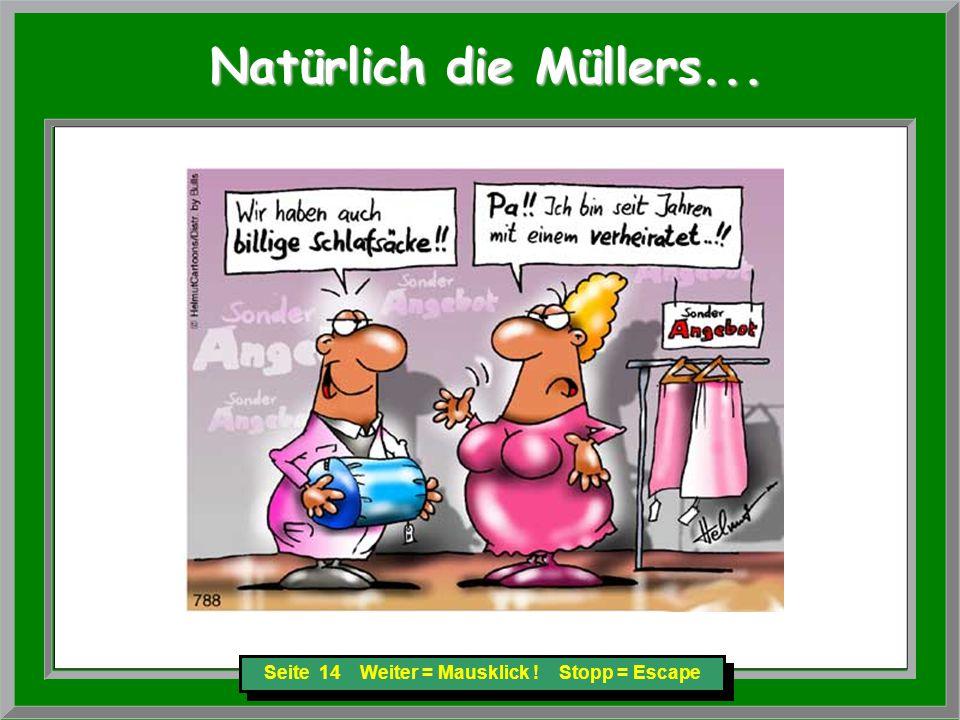 Seite 14 Weiter = Mausklick ! Stopp = Escape Natürlich die Müllers... Natürlich die Müllers...
