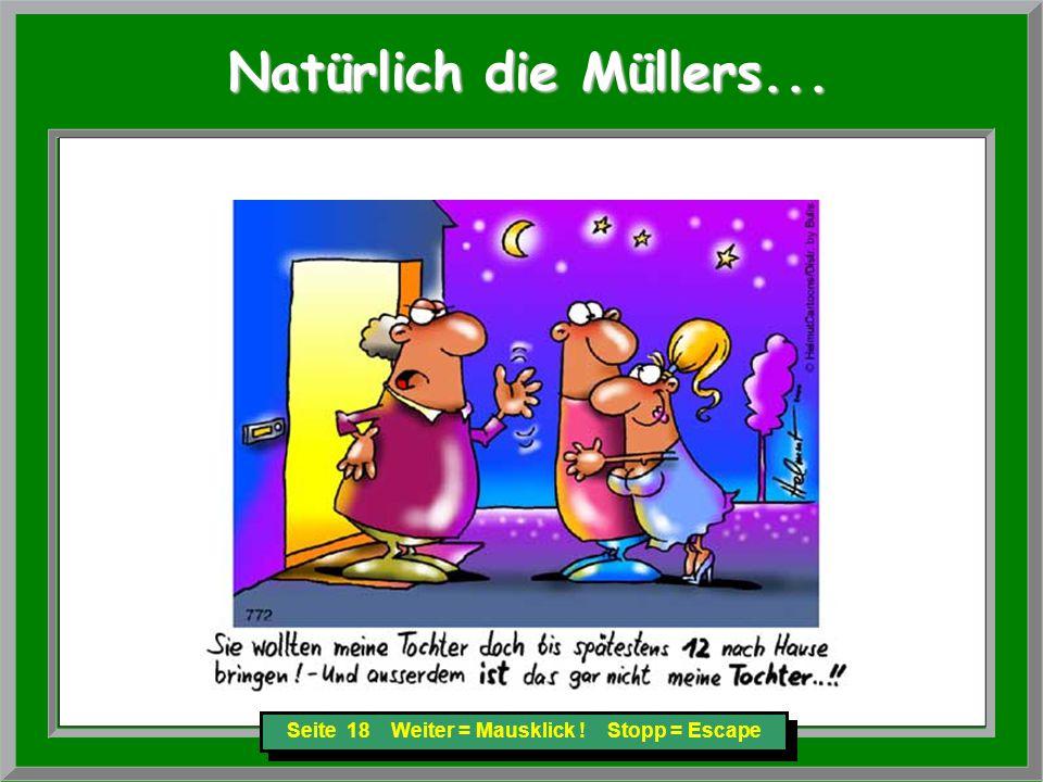Seite 18 Weiter = Mausklick ! Stopp = Escape Natürlich die Müllers... Natürlich die Müllers...