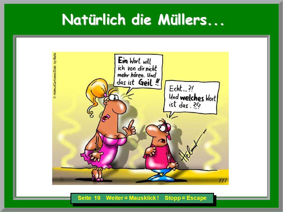 Seite 19 Weiter = Mausklick ! Stopp = Escape Natürlich die Müllers... Natürlich die Müllers...