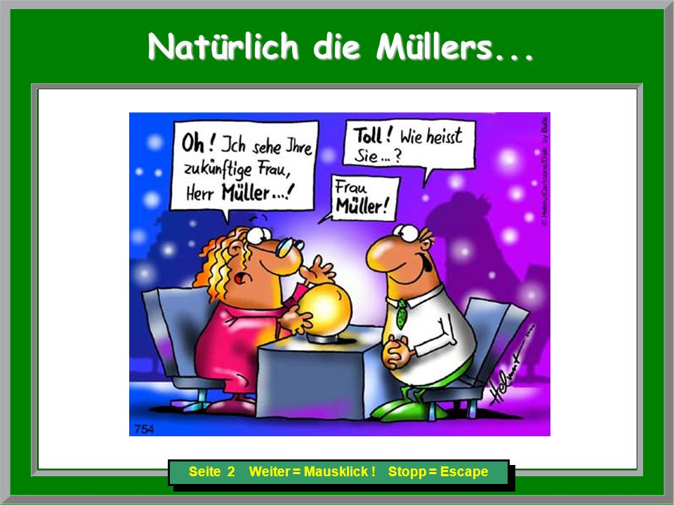 Seite 2 Weiter = Mausklick ! Stopp = Escape Natürlich die Müllers... Natürlich die Müllers...