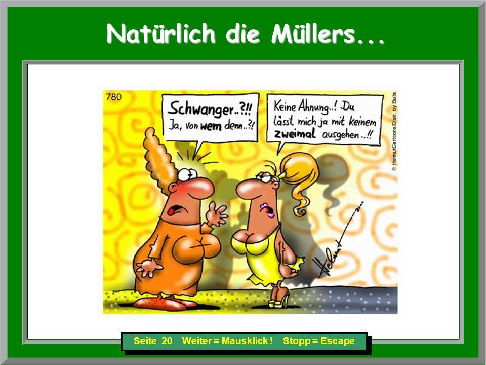 Seite 20 Weiter = Mausklick ! Stopp = Escape Natürlich die Müllers... Natürlich die Müllers...