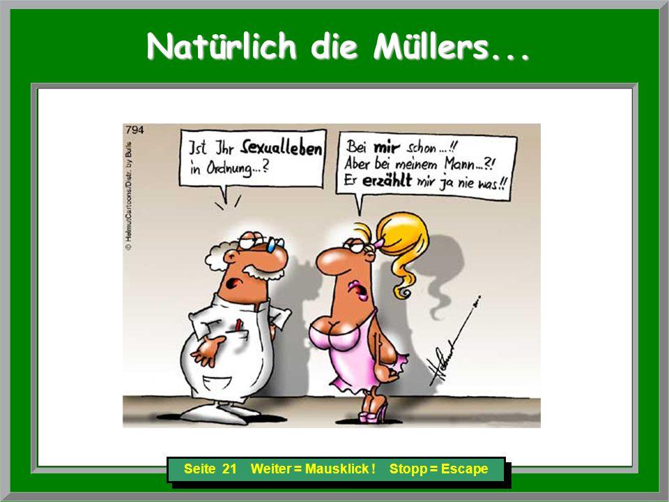 Seite 21 Weiter = Mausklick ! Stopp = Escape Natürlich die Müllers... Natürlich die Müllers...
