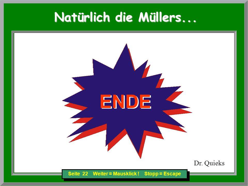 Seite 22 Weiter = Mausklick . Stopp = Escape Natürlich die Müllers...