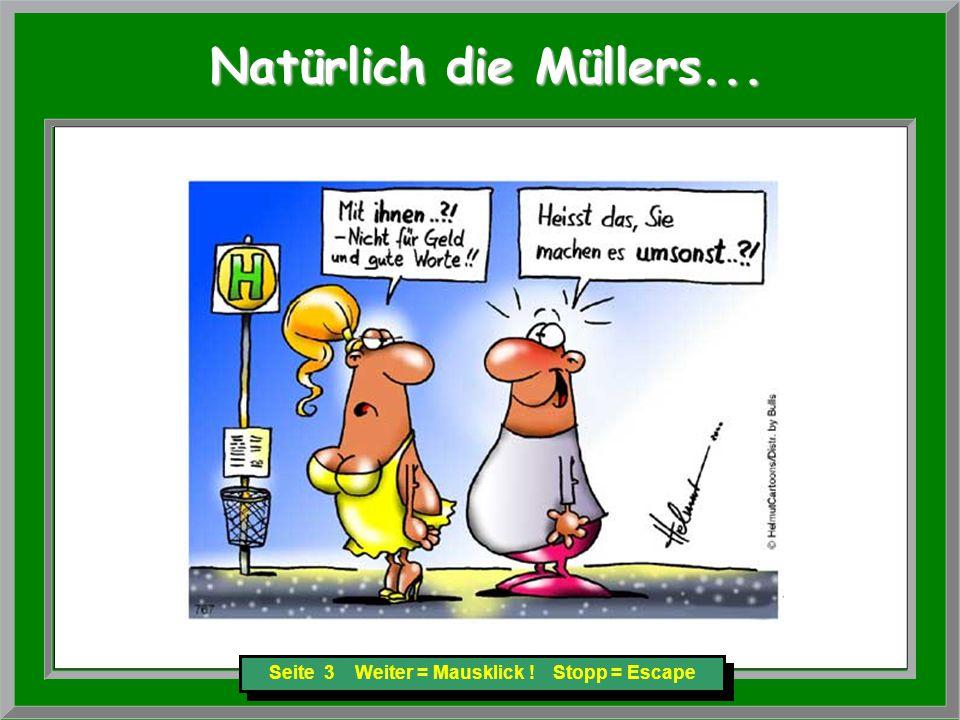 Seite 3 Weiter = Mausklick ! Stopp = Escape Natürlich die Müllers... Natürlich die Müllers...