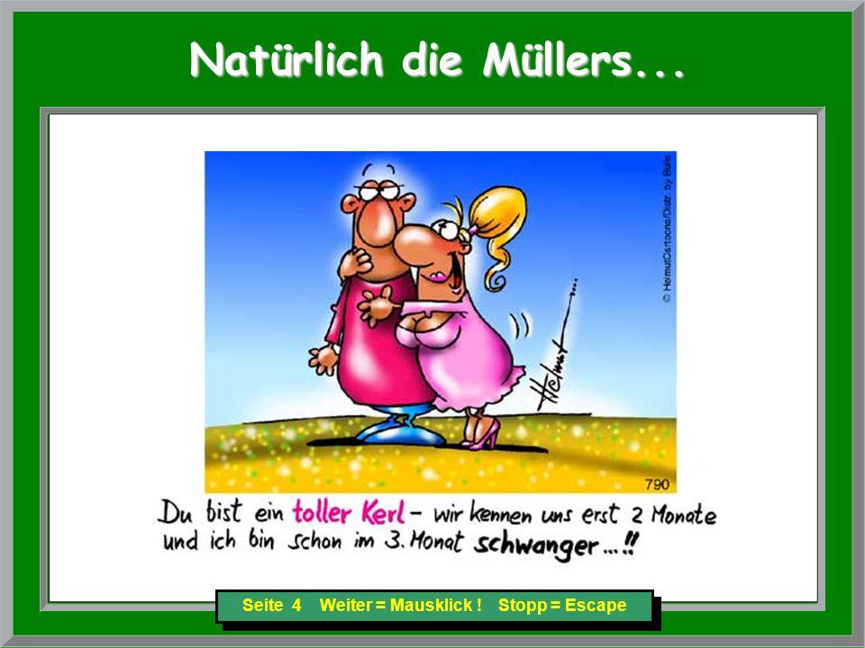 Seite 15 Weiter = Mausklick ! Stopp = Escape Natürlich die Müllers... Natürlich die Müllers...