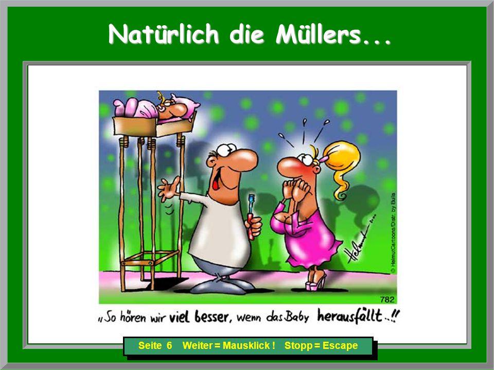 Seite 17 Weiter = Mausklick ! Stopp = Escape Natürlich die Müllers... Natürlich die Müllers...