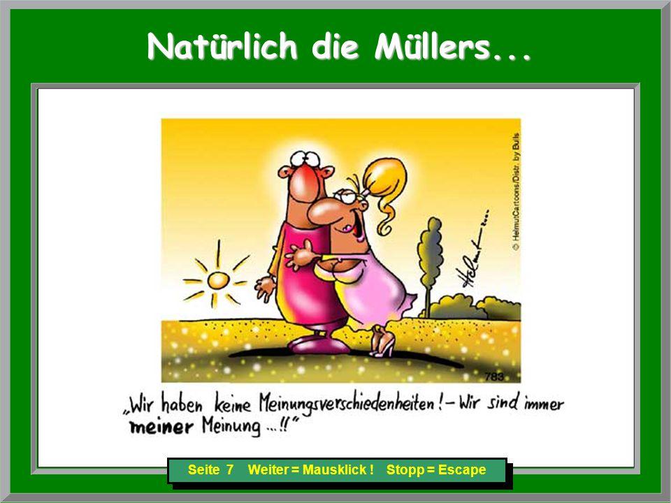 Seite 7 Weiter = Mausklick ! Stopp = Escape Natürlich die Müllers... Natürlich die Müllers...