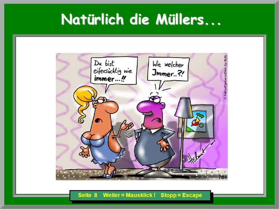Seite 8 Weiter = Mausklick ! Stopp = Escape Natürlich die Müllers... Natürlich die Müllers...