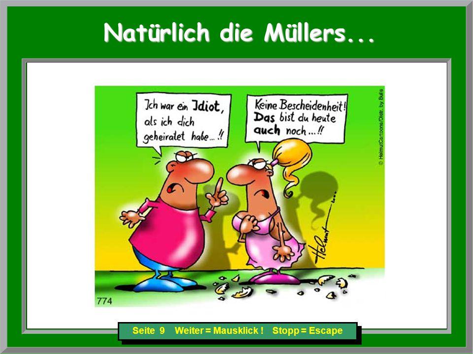 Seite 10 Weiter = Mausklick ! Stopp = Escape Natürlich die Müllers... Natürlich die Müllers...