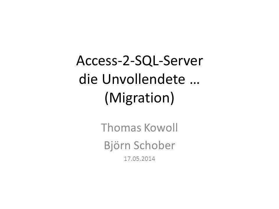 Access-2-SQL-Server die Unvollendete … (Migration) Thomas Kowoll Björn Schober 17.05.2014