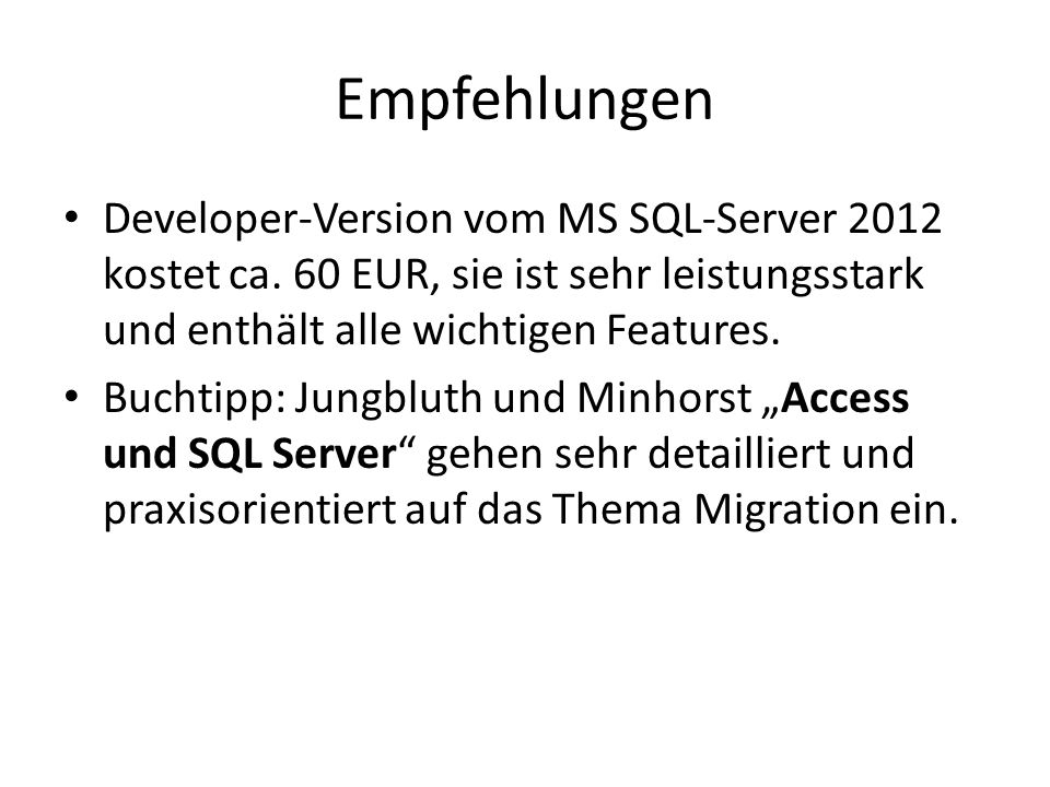 Empfehlungen Developer-Version vom MS SQL-Server 2012 kostet ca. 60 EUR, sie ist sehr leistungsstark und enthält alle wichtigen Features. Buchtipp: Ju