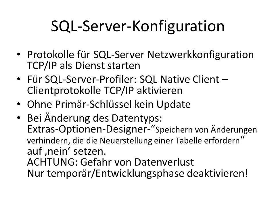 SQL-Server-Konfiguration Protokolle für SQL-Server Netzwerkkonfiguration TCP/IP als Dienst starten Für SQL-Server-Profiler: SQL Native Client – Clientprotokolle TCP/IP aktivieren Ohne Primär-Schlüssel kein Update Bei Änderung des Datentyps: Extras-Optionen-Designer- Speichern von Änderungen verhindern, die die Neuerstellung einer Tabelle erfordern auf 'nein' setzen.