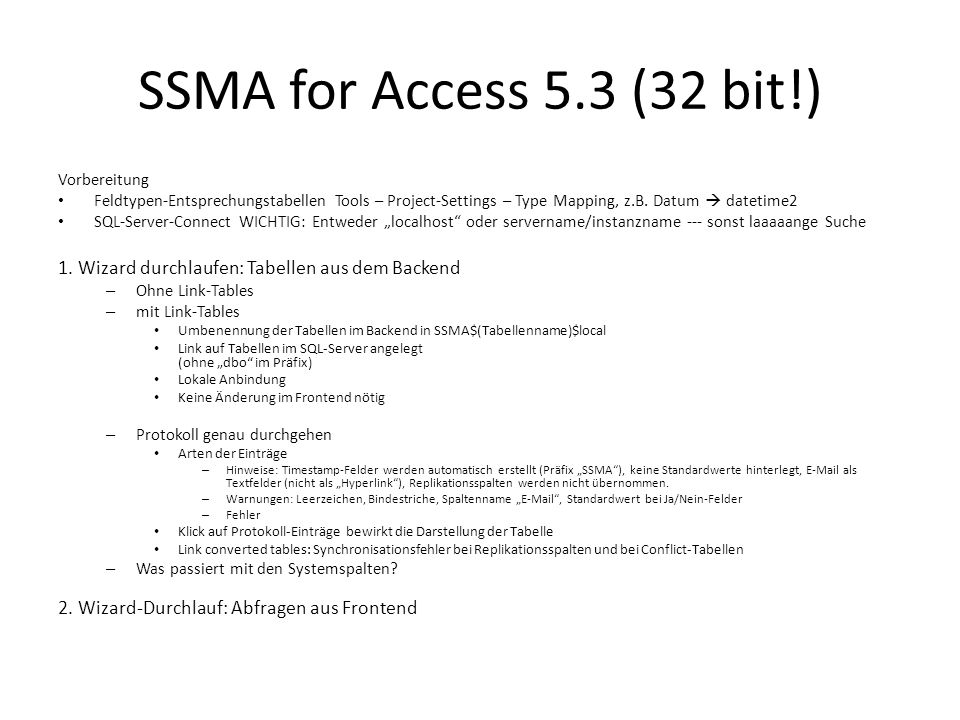 SSMA for Access 5.3 (32 bit!) Vorbereitung Feldtypen-Entsprechungstabellen Tools – Project-Settings – Type Mapping, z.B. Datum  datetime2 SQL-Server-