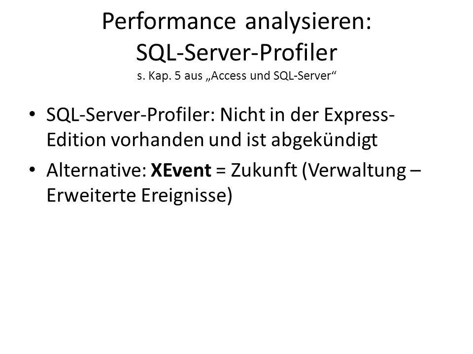 """Performance analysieren: SQL-Server-Profiler s. Kap. 5 aus """"Access und SQL-Server"""" SQL-Server-Profiler: Nicht in der Express- Edition vorhanden und is"""