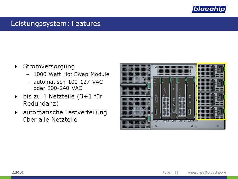 Folie:enterprise@bluechip.de11 Leistungssystem: Features Stromversorgung –1000 Watt Hot Swap Module –automatisch 100-127 VAC oder 200-240 VAC bis zu 4 Netzteile (3+1 für Redundanz) automatische Lastverteilung über alle Netzteile ©2010