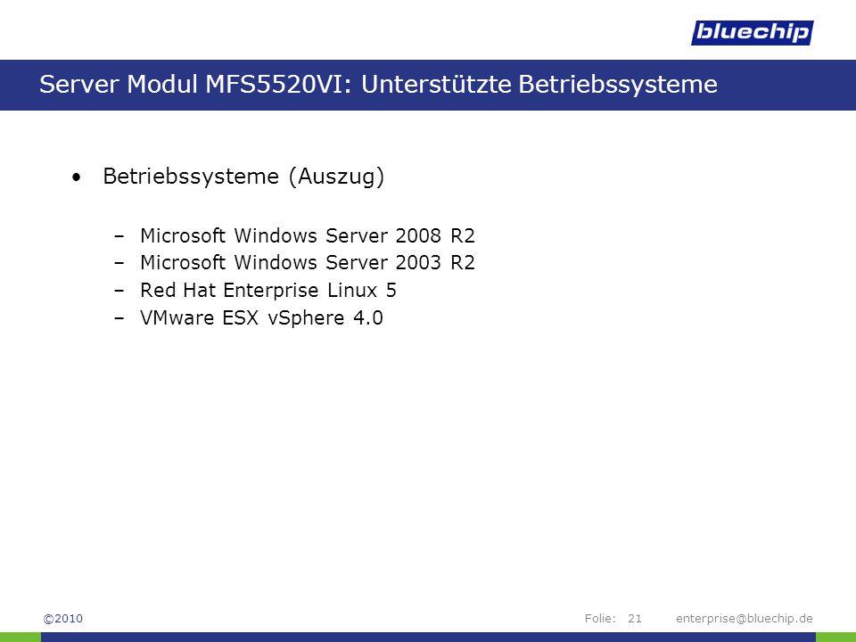 Folie:enterprise@bluechip.de21 Server Modul MFS5520VI: Unterstützte Betriebssysteme Betriebssysteme (Auszug) –Microsoft Windows Server 2008 R2 –Micros