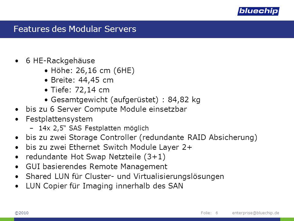 Folie:enterprise@bluechip.de6 Features des Modular Servers 6 HE-Rackgehäuse Höhe: 26,16 cm (6HE) Breite: 44,45 cm Tiefe: 72,14 cm Gesamtgewicht (aufge